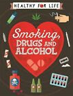 Healthy for Life Smoking Drugs and Alcohol by Anna Claybourne Hardcover Book