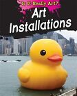 Is It Really Art Art Installations by Alix Wood Hardcover Book