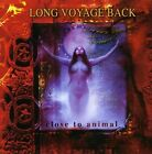LONG VOYAGE BACK - CLOSE TO ANIMAL * NEW CD