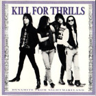 KILL FOR THRILLS - DYNAMITE FROM NIGHTMARELAND NEW CD