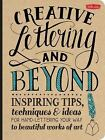 Creative Lettering and Beyond Inspiring tips techniques and ideas for hand le