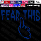 Fear This Funny Rude Car Truck Window Wall Laptop Gift Vinyl Decal Sticker.