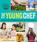 The Young Chef Recipes and Techniques for Kids Who Love to Cook The Culinary I