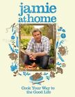 Jamie at Home Cook Your Way to the Good Life by Jamie Oliver English Hardcove