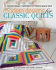 Modern Designs for Classic Quilts 12 Traditionally Inspired Patterns Made New
