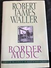 Border Music, by Robert James Waller, HCDJ First Edtiion, 1995  B210