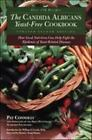 The Candida Albican Yeast Free Cookbook  How Good Nutrition Can Help Fight the
