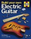 Build Your Own Electric Guitar by Balmer Paul