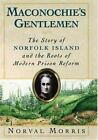 Maconochie's Gentlemen: The Story of Norfolk Island and the Roots of Modern Pris
