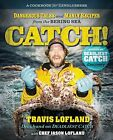 Catch!: Dangerous Tales and Manly Recipes from the Bering Sea Deadliest Catch