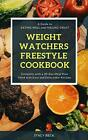 Weight Watchers Freestyle Cookbook A Guide to EATING WELL and FEELING GReb00k