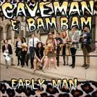 EARLY MAN NEW CD