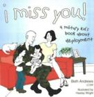 NEW I Miss You A Military Kids Book About Deployment by Beth Andrews