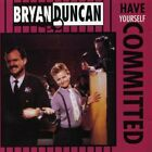 Bryan Duncan – Have Yourself Committed - NEW CD STILL SEALED