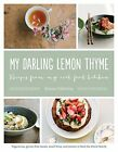 My Darling Lemon Thyme Recipes from My Real Food Kitchen Vegetarian gluten fr