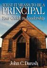 What It Means to Be a Principal : Your Guide to Leadership by John C. Daresh...