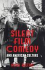 Silent Film Comedy and American Culture by Alan Bilton 2013 Hardcover