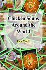 Chicken Soups Around the World by Lev Well (2015, Paperback)
