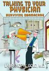 Talking with Your Physician  Surviving Obamacare by Lawrence Gold 2016