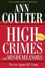 High Crimes and Misdemeanors The Case Against Bill Clinton by Ann Coulter