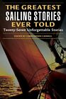 Greatest Sailing Stories Ever Told: Twenty-Seven Unforgettable Stories by Caswel