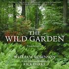 The Wild Garden : Expanded Edition by William Robinson (2009, Hardcover)