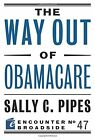 The Way Out of Obamacare Encounter Broadside by Sally C Pipes
