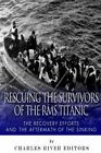 Rescuing the Survivors of the RMS Titanic: the Recovery Efforts and the...