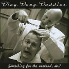 Ding Dong Daddios - Something for the Weekend Sir - Ding Dong Daddios CD E6VG