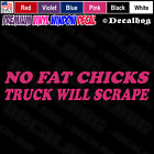 No Fat Chicks Truck Will Scrape Rude Car Truck Window Wall Vinyl Decal Sticker.