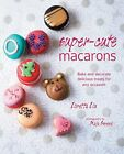 Super cute Macarons Bake and decorate delicious treats for a by Liu Loretta