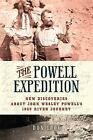 The Powell Expedition : New Discoveries about John Wesley Powell's 1869 River...