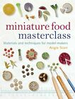 Miniature Food Masterclass by Angie Scarr 1861085257 The Fast Free Shipping