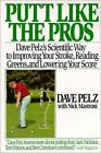 B002FL5GZQ Putt Like the Pros: Dave Pelzs Scientific Way to Improving Your Str