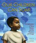 B003NHR8NY Our Children Can Soar: A Celebration of Rosa, Barack, and the Pionee