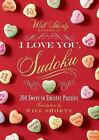Will Shortz Presents I Love You, Sudoku! : 200 Sweet to Sinister Puzzles...