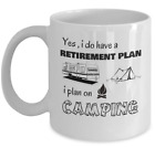 CAMPERS coffee mug Yes i do have a retirement plan i plan on camping RV gift