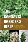 The Cannabis Breeder's Bible: The Definitive Guide to Marijuana Genetics, Cannab