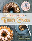 Delicious Bundt Cakes More Than 100 New Recipes for Timeless Favorites