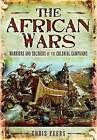 The African Wars Warriors and Soldiers of the Colonial Campaigns by Peers Chri