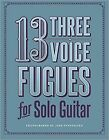 13 Three-Voice Fugues for Solo Guitar
