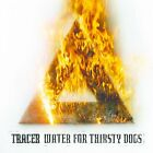Tracer - Water For Thirsty Dogs - Tracer CD CULN The Fast Free Shipping
