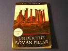 Under the Roman Pillar by Nadia H Reimer SIGNED BY AUTHOR Archeology Jordan