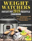 Weight Watchers Instant Pot 2019 Freestyle Cookbook  Easy and Delic EB00KPDF