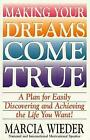 Making Your Dreams Come True A Plan for Easily Discovering and Achieving the Li