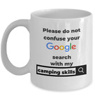 Funny campers gag mug do not confuse your google search with my camping skills