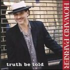 Howard Parker : Truth Be Told CD Value Guaranteed from eBay's biggest seller!