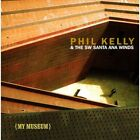 Phil Kelly/The SW Santa Ana Winds : My Museum CD Expertly Refurbished Product