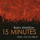 (CD) Barry Manilow - 15 Minutes (FAME... Can You Take It?) [2011 Stiletto] *NEW*
