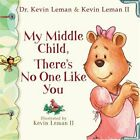 My Middle Child Theres No One Like You Birth Orde by Leman Kevin Hardback